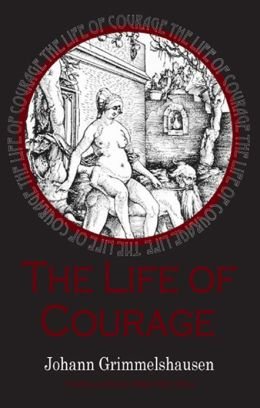 Life of Courage : The Notorious Thief, Whore and Vagabond