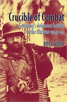 Crucible of Combat: Germany's Defensive Battles in the Ukraine 1943-44