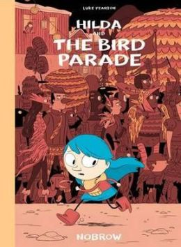 Hilda and the Bird Pararde. Luke Pearson