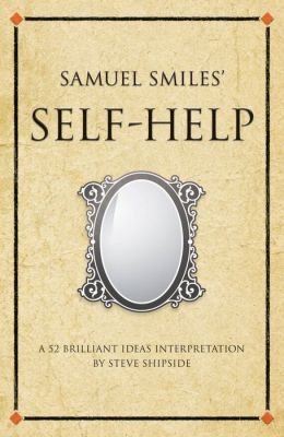 Samuel Smiles' Self Help: A 52 brilliant ideas interpretation