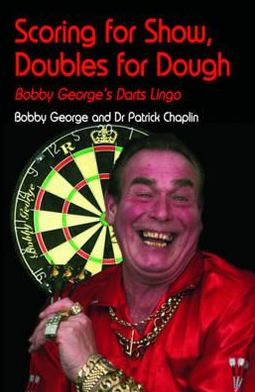 Scoring for Show, Doubles for Dough: Bobby George's Darts Lingo. Bobby George and Patrick Chaplin
