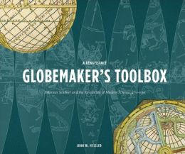 A Renaissance Globemaker's Toolbox: Johannes Schöner and the Revolution of Modern Science, 1475-1550