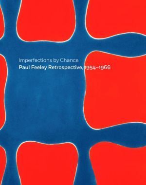Imperfections By Chance: Paul Feeley Retrospective, 1954-1966