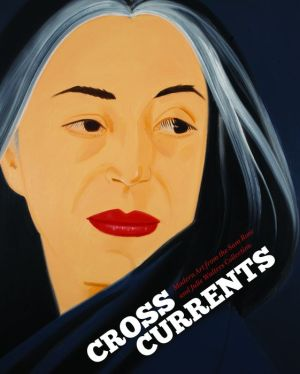 Crosscurrents: Modern Art from the Sam Rose and Julie Walters Collection