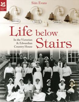 Life Below Stairs: In the Victorian & Country House