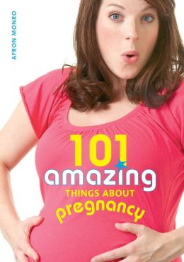 101 Amazing Things About Pregnancy