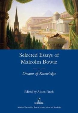 Selected Essay of Malcolm Bowie I: Dreams of Knowledge