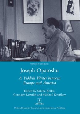 Joseph Opatoshu: A Yiddish Writer between Europe and America