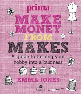 Make Money from Makes: A guide to turning your hobby into a business
