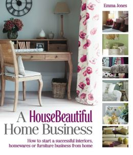 A HouseBeautiful Home Business: How to start a successful interiors, housewares or furniture business from home