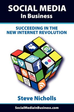 SOCIAL MEDIA IN BUSINESS Succeeding in the new Internet revolution