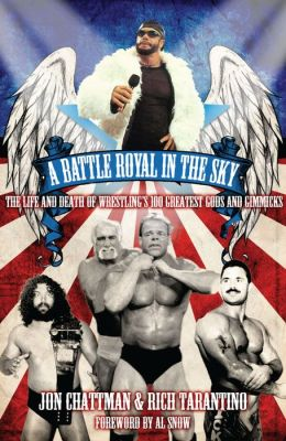 A Battle Royal in the Sky: The Life and Death of Wrestling's 100 Greatest Gods and Gimmicks