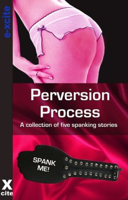 Perversion Process: A collection of five erotic stories