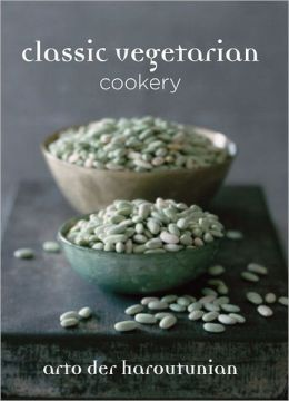 Classic Vegetarian Cookery: Over 250 Recipes from Around the World. Arto Der Haroutunian