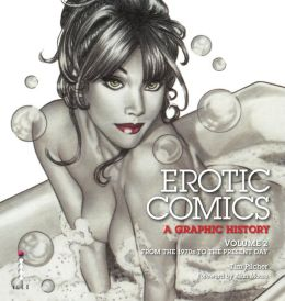 Erotic Comics: A Graphic History: Volume 2: From the 1970s to the Present Day