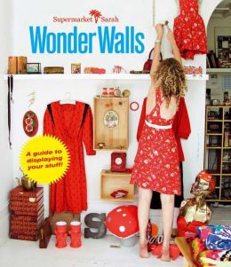 Supermarket Sarah Wonder Walls: A Guide to Displaying Your Stuff!