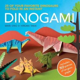 Dinogami: 25 of Your Favorite Dinosaurs to Fold in an Instant