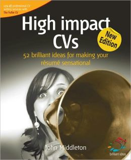 High Impact CVs: 52 brilliant ideas for making your resume sensational