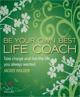 Be your own best life coach: Take charge and live the life you always wanted