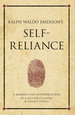 Ralph Waldo Emerson's Self Reliance: A modern-day interpretation of a self-help classic
