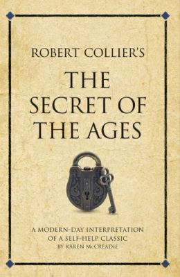 Robert Collier's Secret of the Ages: A modern day interpretation of a self-help classic