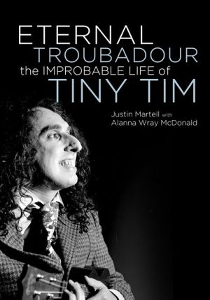 Eternal Troubadour: The Improbable Life Of Tiny Tim