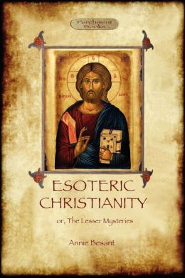 Esoteric Christianity - Or, The Lesser Mysteries