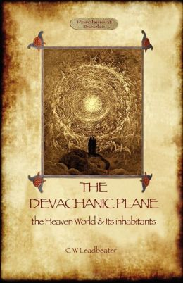 The Devachanic Plane: the Heaven World & Its Inhabitants