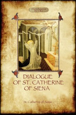 The Dialogue of St Catherine of Siena - with an account of her death by Ser Barduccio di Piero Canigiani