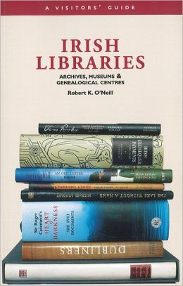 Irish Libraries: Archives, Museums and Genealogical Centres: A Visitor's Guide