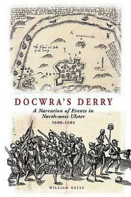 Docwra's Derry: A Narration of Events in North-West Ulster 1600-1604