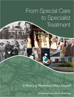 From Special Care to Specialist Treatment: A History of Muckamore Abbey Hospital