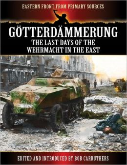 Eastern Front from Primary Sources: Gotterdammerung - The Last Days of the Werhmacht in the East