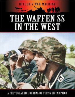 Hitler's War Machine: The Waffen SS in the West