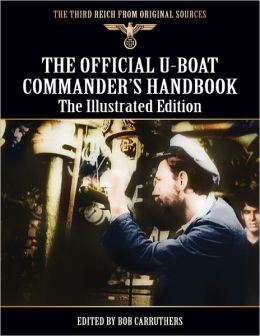 The Third Reich From Original Sources - The Official U-boat Commander's Handbook - The Illustrated Edition