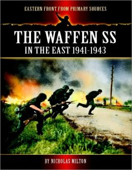 Eastern Front from Primary Sources - The Waffen SS - In the East 1941-1943