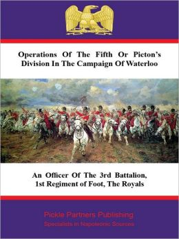 Operations Of The Fifth Or Picton's Division In The Campaign Of Waterloo