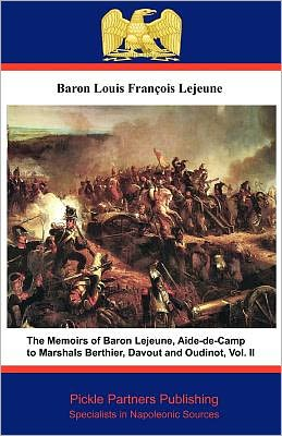 The Memoirs Of Baron Lejeune, Aide-De-Camp To Marshals Berthier, Davout And Oudinot. Vol. Ii
