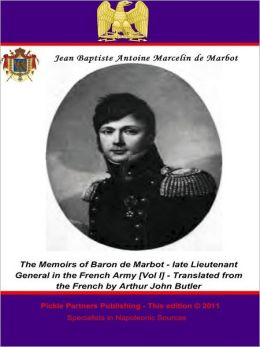 The Memoirs of Baron de Marbot - late Lieutenant General in the French Army. Vol. I