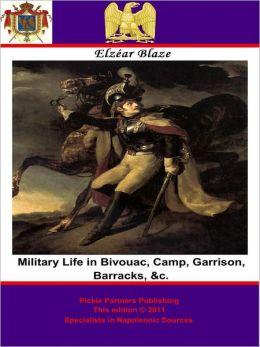 Military Life in Bivouac, Camp, Garrison, Barracks, &c.