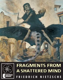 Fragments From A Shattered Mind: Working Notes And Journal Extracts