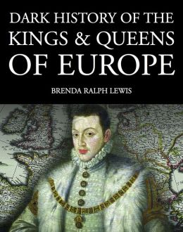 Dark History of the Kings & Queens of Europe