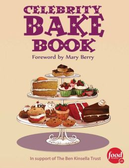 Celebrity Bake Book: Supporting the Ben Kinsella Trust
