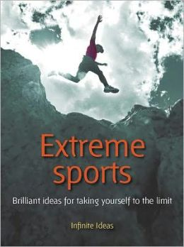 Extreme sports: Brilliant Ideas for Taking Yourself to the Limit