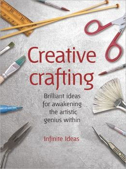 Creative crafting: 52 brilliant ideas for awakening the artistic genius within