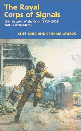 Royal Corps of Signals: Unit Histories of the Corps (1920 - 2001) and its Antecedents: Supplementary Volume