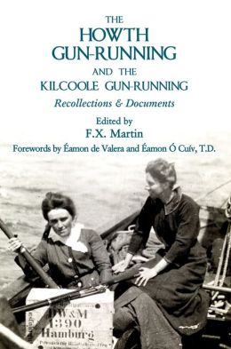The Howth Gun-Running and the Kilcoole Gun-Running: Recollections and Documents