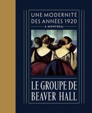 Le Groupe de Beaver Hall: La Modernite dans les annees 1920