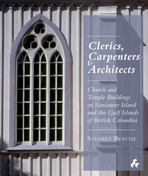 Clerics, Carpenters and Architects: Church and Temple Buildings on Vancouver Island and the Gulf of British Columbia