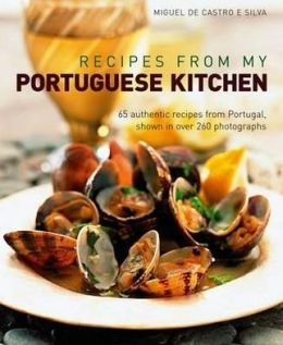 Recipes from my Portuguese Kitchen: 65 authentic recipes from Portugal, shown in over 260 photographs